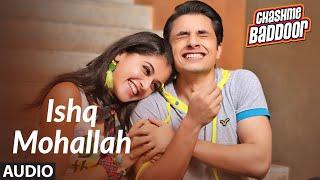 Ishq Mohallah (Audio) | Chashme Baddoor | Ali Zafar, Siddharth, Taapsee Pannu | Wajid, Mika Singh - TSERIES