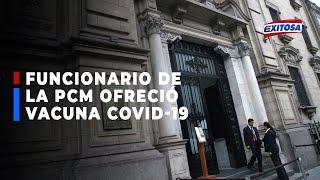 """????????Espinoza no denunció a presunto funcionario de PCM que ofreció vacuna """"porque creyó que fue broma"""""""