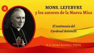 4 Mons  Lefebvre y los autores de la Nueva Misa | El testimonio del Cardenal Antonelli