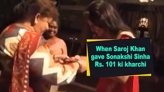 When Saroj Khan gave Sonakshi Sinha Rs. 101 ki kharchi - BOLLYWOODCOUNTRY