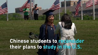 Chinese students to reconsider their plans to study in the U.S.
