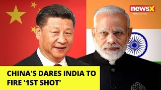 China's Dares India to Fire '1st shot' | NewsX - NEWSXLIVE