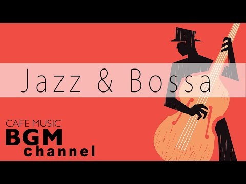 Cafe Music Mix - Jazz & Bossa Nova Instrumental Music For Work, Study - Relaxing Jazz