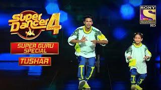 Tushar Special Performances | Super Guru Special | Super Dancer Chapter 4 - SETINDIA