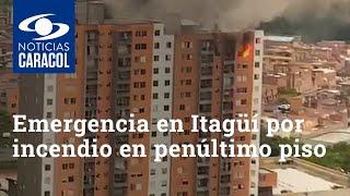 Emergencia en Itagüí por incendio en penúltimo piso de unidad residencial