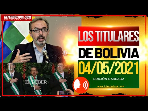 LOS TITULARES DE BOLIVIA 4 DE MAYO 2021 [ NOTICIAS DE BOLIVIA ] EDICIÓN NARRADA