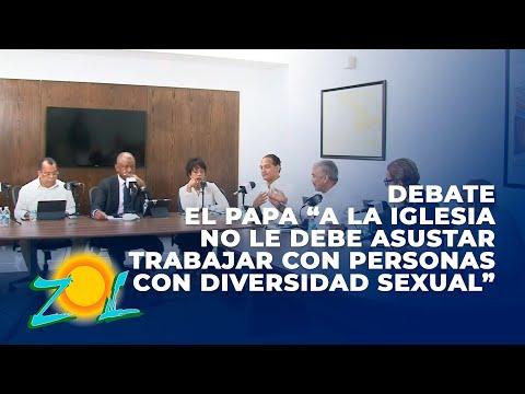 Debate el Papa dice a la iglesia no le debe asustar trabajar con personas con diversidad sexual