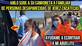 AMLO SUBE A SU CAMIONETA A FAMILIAR DE PERSONAS DESAPERECIDAS DE JEREZ ZACATECAS.