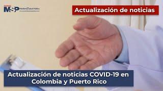 Actualización de noticias COVID 19 en Colombia y Puerto Rico