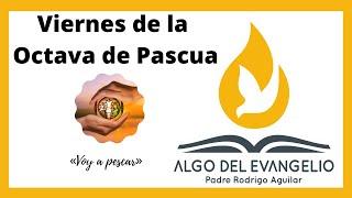EVANGELIO DE HOY - Juan 21, 1-14 - Viernes de la Octava de Pascua - 9 DE ABRIL