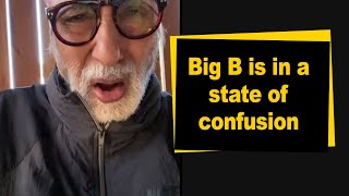 Big B is in a state of confusion - IANSINDIA