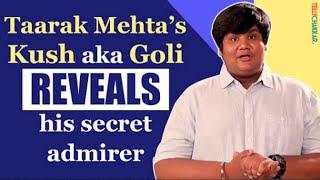 Taarak Mehta's Kush aka Goli has a secret admirer | Can you guess who that us? | TellyChakkar | - TELLYCHAKKAR