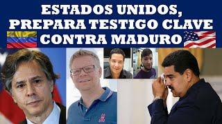 ESTADOS UNIDOS, PREPARA UN TESTIGO CLAVE CONTRA MADURO