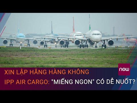 Thành lp IPP Air Cargo: Nc c cao ca Johnathan Hnh Nguyn   VTC Now