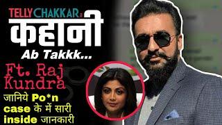 Kahaani Ab Takk... Jaaniye Raj Kundra ke Po*n case ke bare mein sabhi inside details | - TELLYCHAKKAR