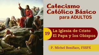 19 La Iglesia de Cristo | El Papa y los obispos | Catecismo cato?lico ba?sico para adultos