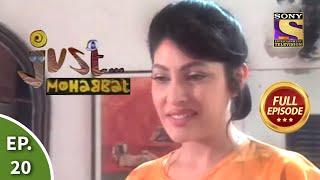 Ep 20 - Maya Wants A Change - Just Mohabbat - Full Episode - SETINDIA