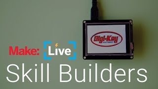 Make: Live Skillbuilder - Displays!