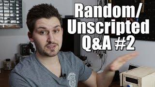 Random/Unscripted Q&A #2