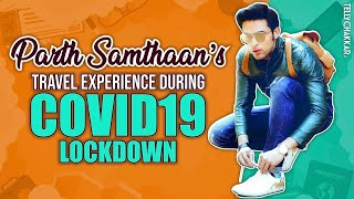 Parth Samthaan's travel experience during COVID 19 lockdown | Checkout to know more | TellyChakkar - TELLYCHAKKAR