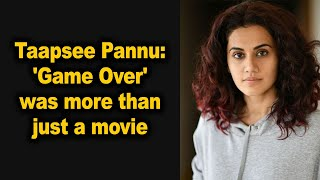 Taapsee Pannu: 'Game over' was more than just a movie - BOLLYWOODCOUNTRY