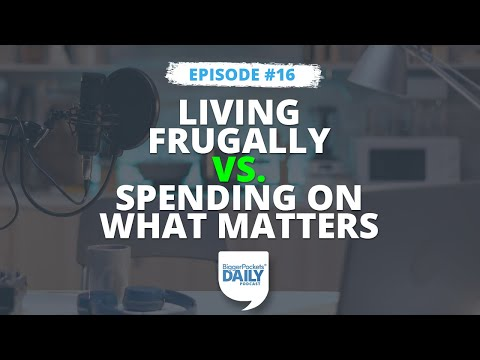 Living Frugally vs. Spending on What Matters: How I Achieve a Happy Medium | Daily Podcast 16