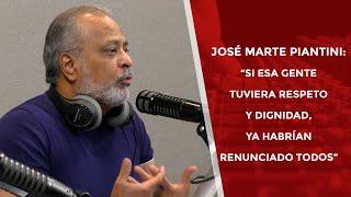 """José Marte Piantini: """"Si esa gente tuviera respeto y dignidad, ya habrían renunciado todos"""""""