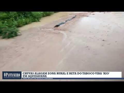 Chuvas alagam zona rural e Reta do Taboco vira 'rio' em Aquidauana