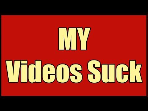 MY VIDEOS SUCKS!