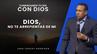 Comenzando tu Día con Dios |Dios, no te arrepientas de mi| Pastor Juan Carlos Harrigan|