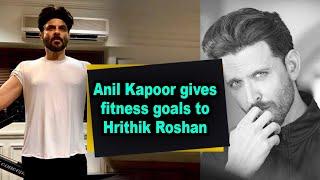 Anil Kapoor gives fitness goals to Hrithik Roshan - IANSINDIA
