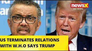 US TERMINATES RELATIONS WITH W.H.O SAYS TRUMP |NewsX - NEWSXLIVE
