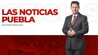 Noticias en Puebla hoy 29 de abril con Iván Mercado | Las Noticias Puebla