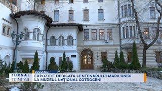 Expozitie dedicata Centenarului Marii Uniri la Muzeul National Cotroceni