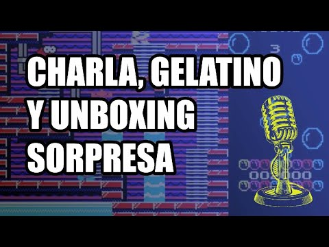 Charla, estreno de Gelatino y unboxing sorpresa
