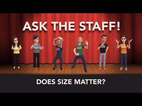 Ask the Staff - Does size matter?