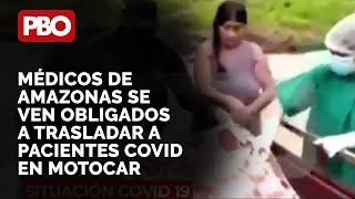 ¡EL COLMO VIZCARRA! ???? Médicos de Amazonas se ven obligado a trasladar a pacientes COVID en motocar