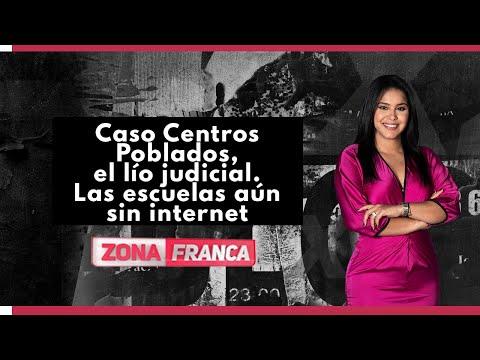 Caso Centros Poblados, el lío judicial. Las escuelas aún sin internet | Zona Franca