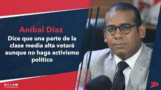 Aníbal Díaz dice que una parte de la clase media alta votará aunque no haga activismo político