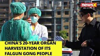 China's 20-year organ harvestation of it's Falgun Gong people   NewsX - NEWSXLIVE