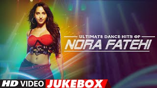 Ultimate Dance Hits of Nora Fatehi | Video Jukebox | Best of Nora Fatehi Songs | T-Series - TSERIES