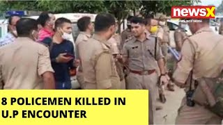 8 policemen killed in UP encounter |NewsX - NEWSXLIVE