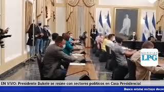 EN VIVO: Presidente Bukele se reúne con sectores políticos en Casa Presidencial
