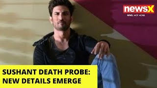 Sushant Death Probe | New Details Emerge | NewsX - NEWSXLIVE