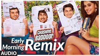 Early Morning - Remix Full Song (Audio) | Chashme Baddoor | Ali Zafar, Siddharth, Taapsee Pannu - TSERIES