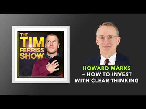 Howard Marks — How to Invest with Clear Thinking | The Tim Ferriss Show (Podcast)