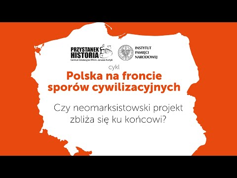 Czy neomarksistowski projekt zbliża się ku końcowi❓ – cykl Polska na froncie sporów cywilizacyjnych.