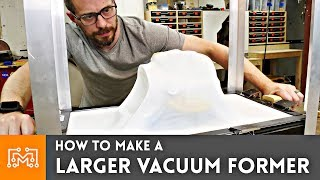 How to Make a Larger Vacuum Former