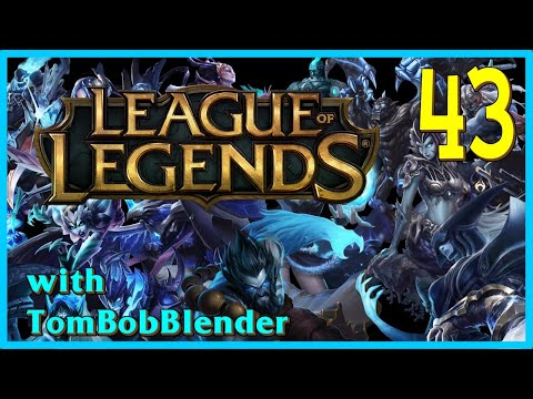 League of Legends with TomBobBlender   E43
