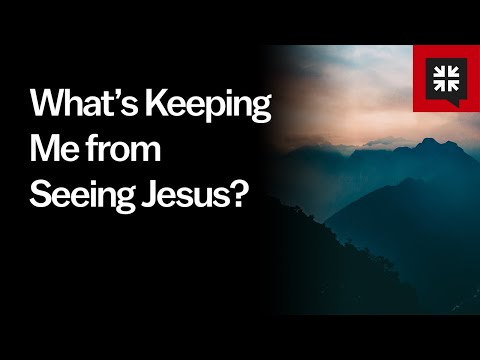 What's Keeping Me from Seeing Jesus? // Ask Pastor John